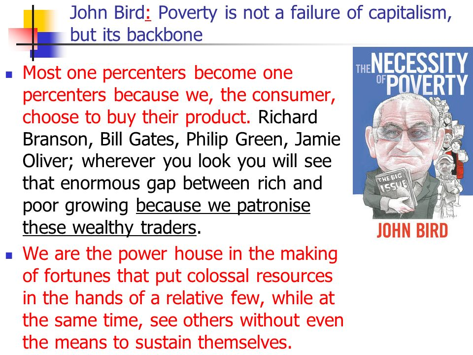 John Bird: Poverty is not a failure of capitalism, but its backbone