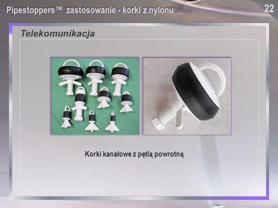 Telekomunikacja 22 Pipestoppers™ zastosowanie - korki z nylonu