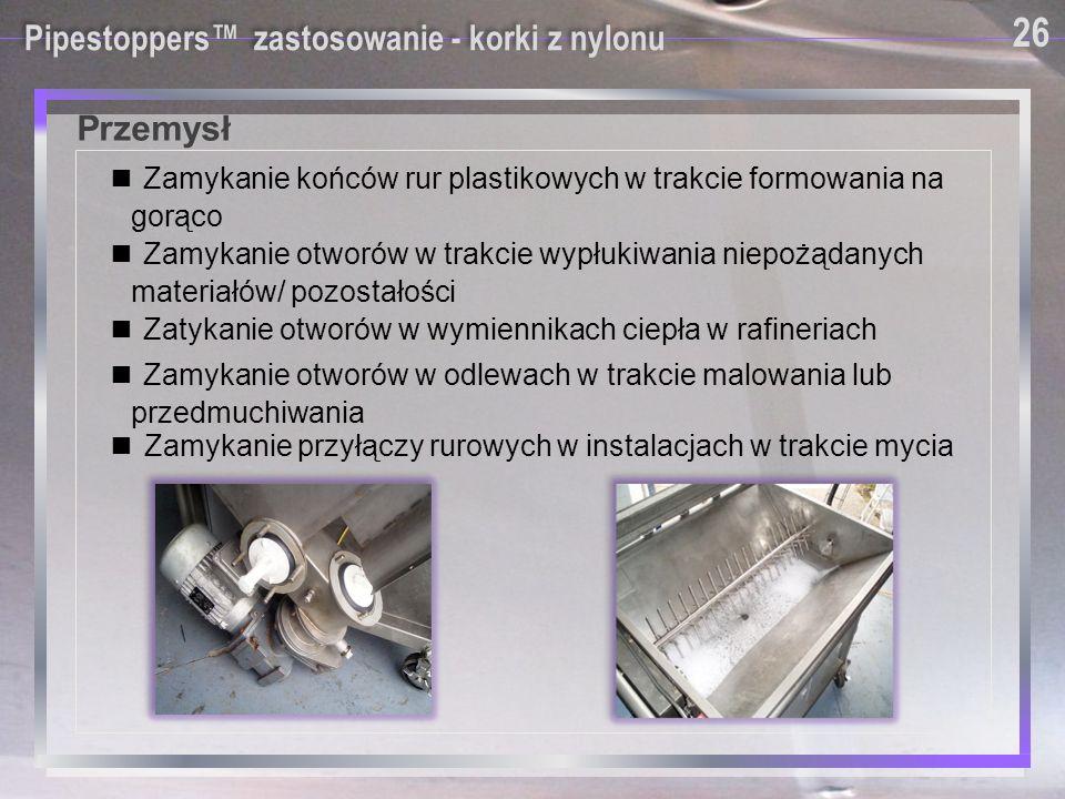Przemysł 26 Pipestoppers™ zastosowanie - korki z nylonu