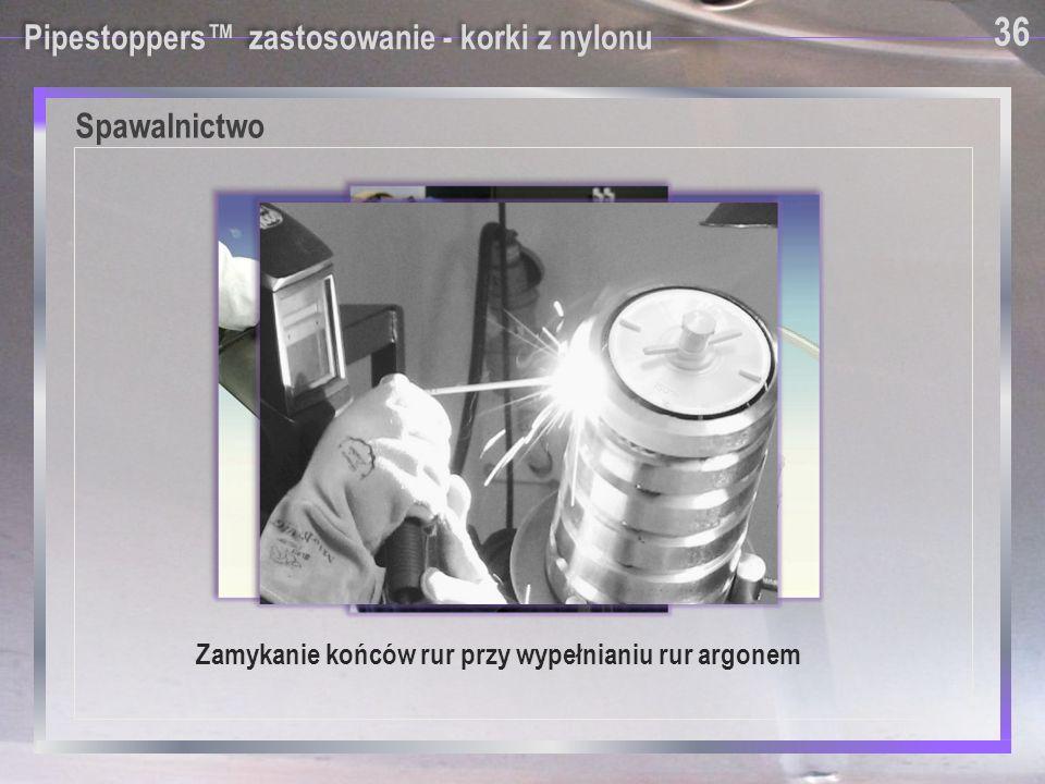 Spawalnictwo 36 Pipestoppers™ zastosowanie - korki z nylonu