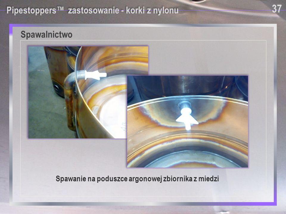 Spawalnictwo 37 Pipestoppers™ zastosowanie - korki z nylonu