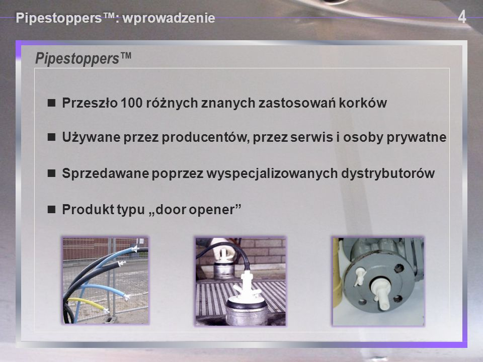 Pipestoppers™ 4 Pipestoppers™: wprowadzenie