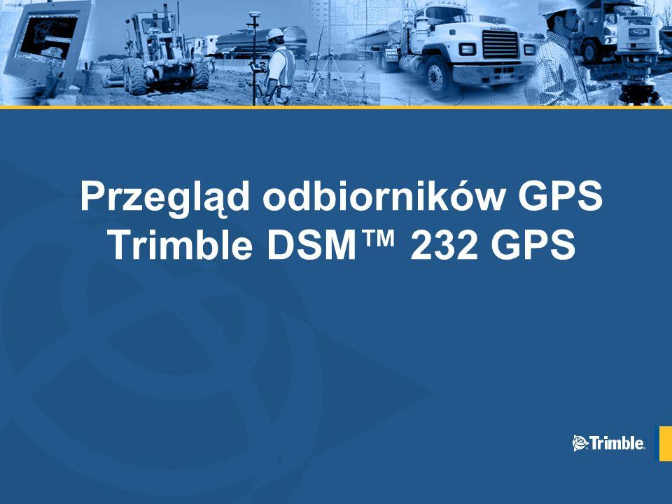 Przegląd odbiorników GPS Trimble DSM™ 232 GPS