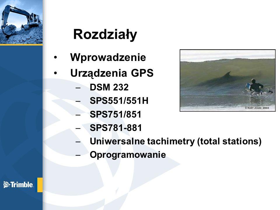 Rozdziały Wprowadzenie Urządzenia GPS DSM 232 SPS551/551H SPS751/851