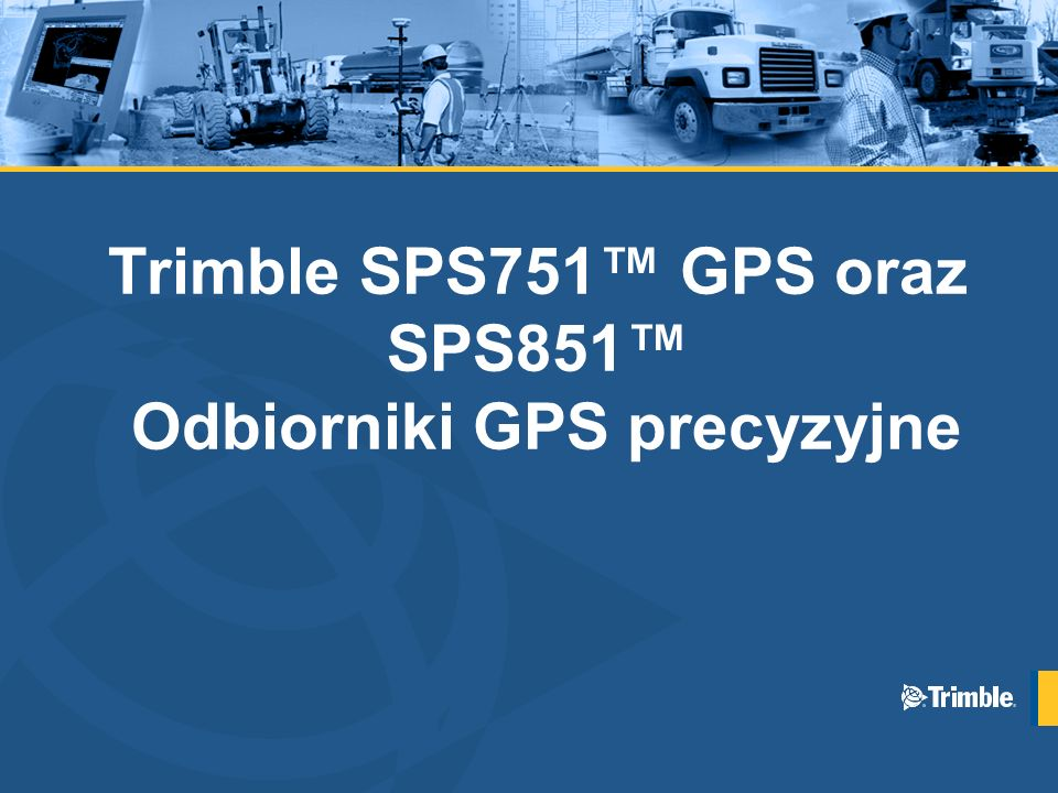 Trimble SPS751™ GPS oraz SPS851™ Odbiorniki GPS precyzyjne