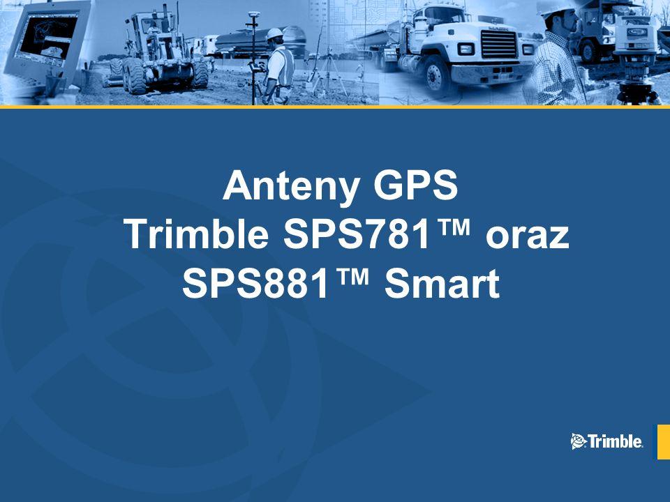 Anteny GPS Trimble SPS781™ oraz SPS881™ Smart
