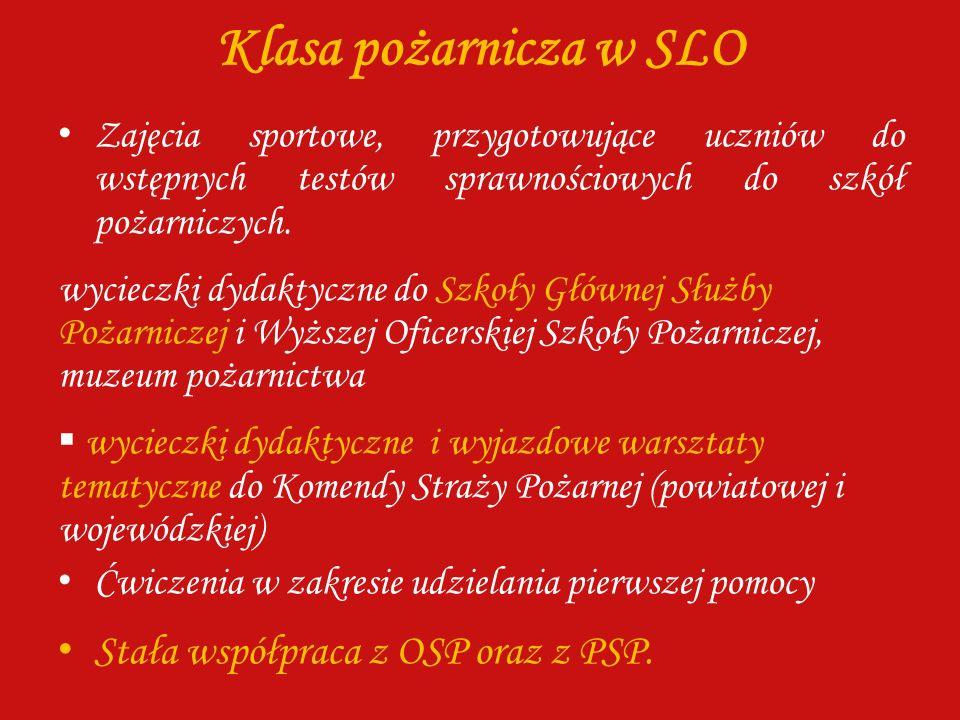 Klasa pożarnicza w SLO Stała współpraca z OSP oraz z PSP.