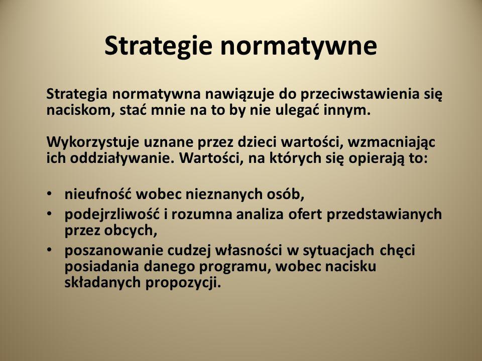 Strategie normatywne Strategia normatywna nawiązuje do przeciwstawienia się. naciskom, stać mnie na to by nie ulegać innym.
