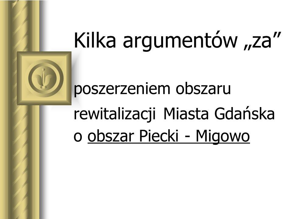 """Kilka argumentów """"za poszerzeniem obszaru rewitalizacji Miasta Gdańska o obszar Piecki - Migowo"""