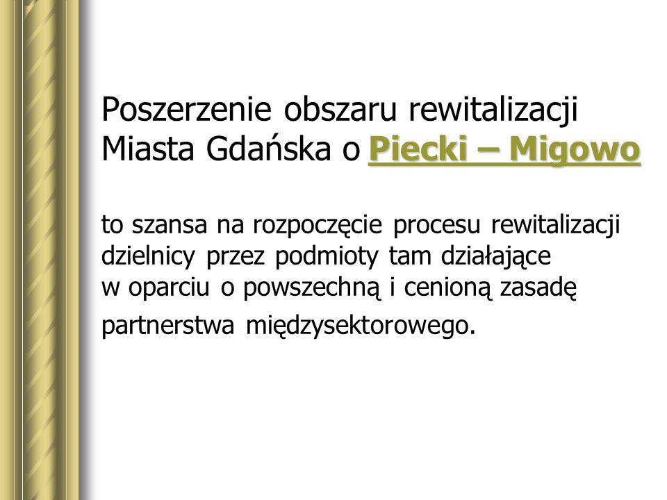 Poszerzenie obszaru rewitalizacji Miasta Gdańska o Piecki – Migowo to szansa na rozpoczęcie procesu rewitalizacji dzielnicy przez podmioty tam działające w oparciu o powszechną i cenioną zasadę partnerstwa międzysektorowego.