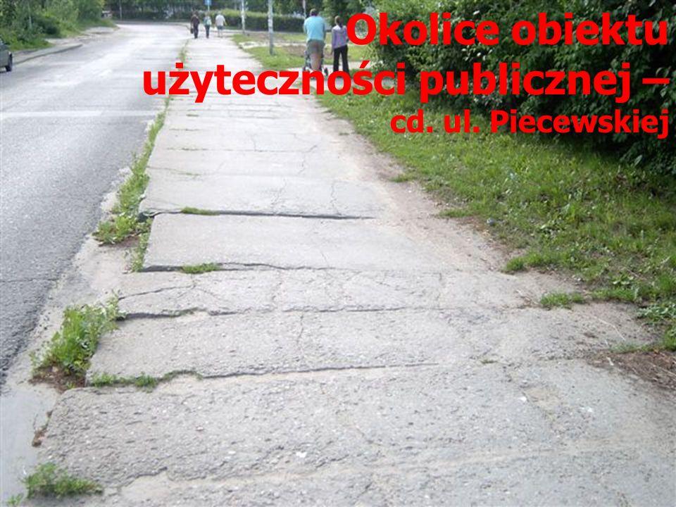 Okolice obiektu użyteczności publicznej – cd. ul. Piecewskiej