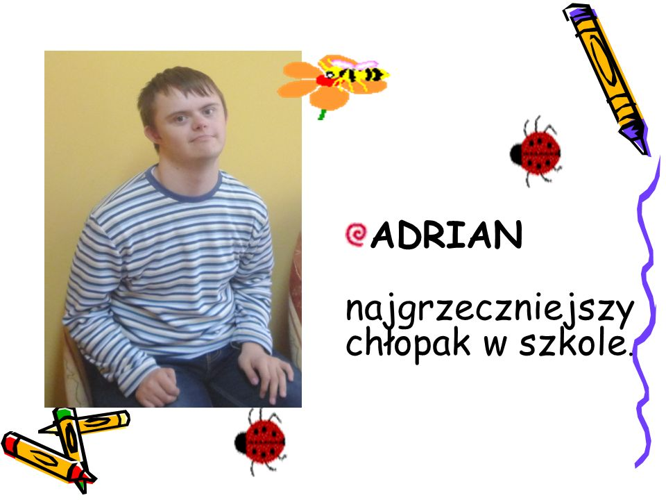 ADRIAN najgrzeczniejszy chłopak w szkole.