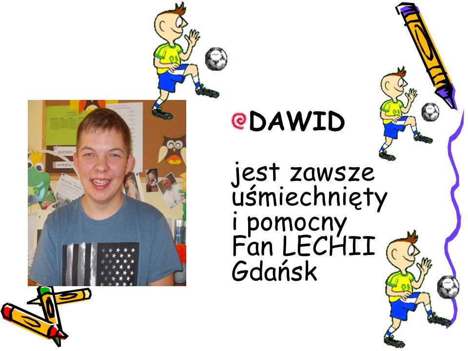 DAWID jest zawsze uśmiechnięty i pomocny Fan LECHII Gdańsk