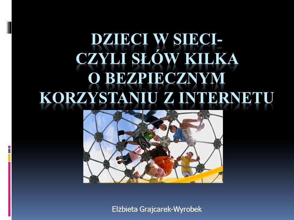 dzieci w sieci- CZYLI SŁÓW KILKA O bezpiecznym KORZYSTANIU Z INTERNETU
