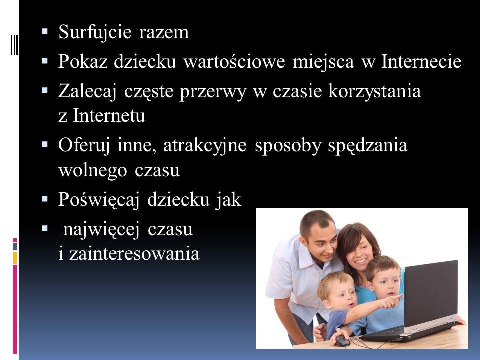 Surfujcie razem Pokaz dziecku wartościowe miejsca w Internecie. Zalecaj częste przerwy w czasie korzystania z Internetu.