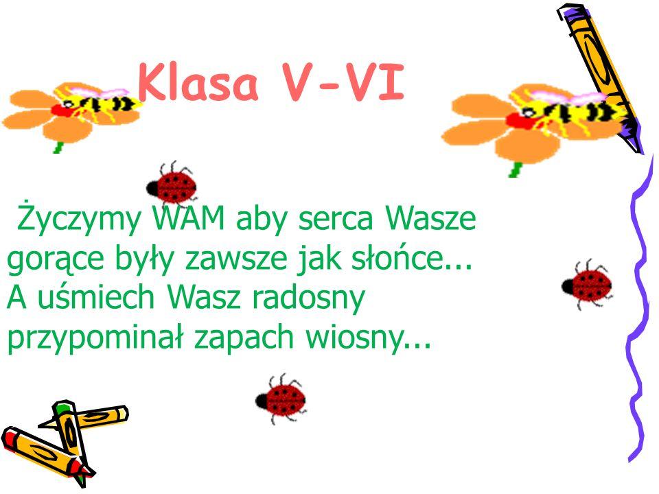 Klasa V-VI Życzymy WAM aby serca Wasze gorące były zawsze jak słońce...