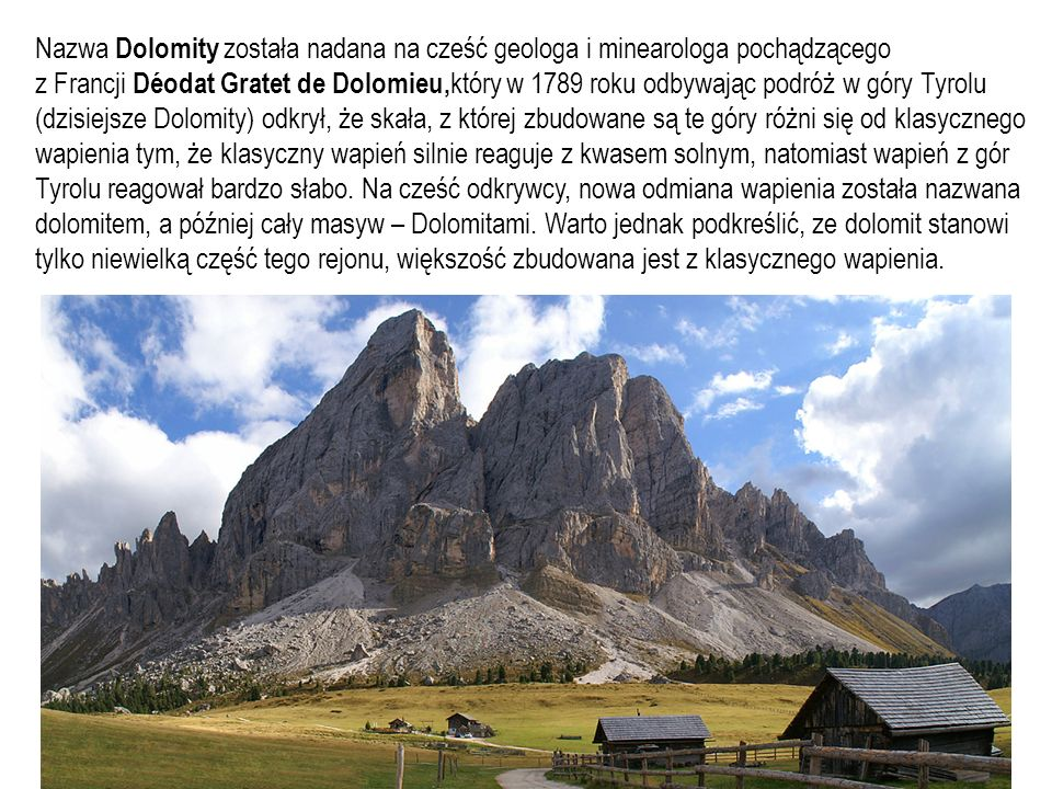 Nazwa Dolomity została nadana na cześć geologa i minearologa pochądzącego