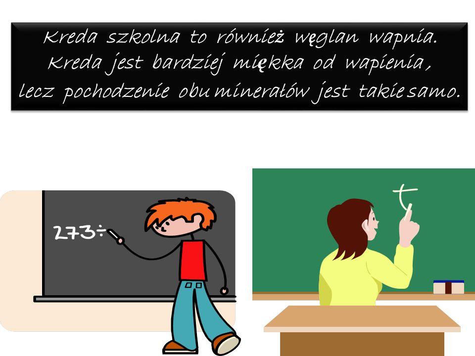 Kreda szkolna to również węglan wapnia.
