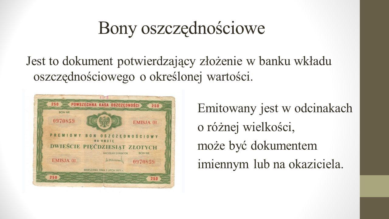Bony oszczędnościowe Jest to dokument potwierdzający złożenie w banku wkładu oszczędnościowego o określonej wartości.