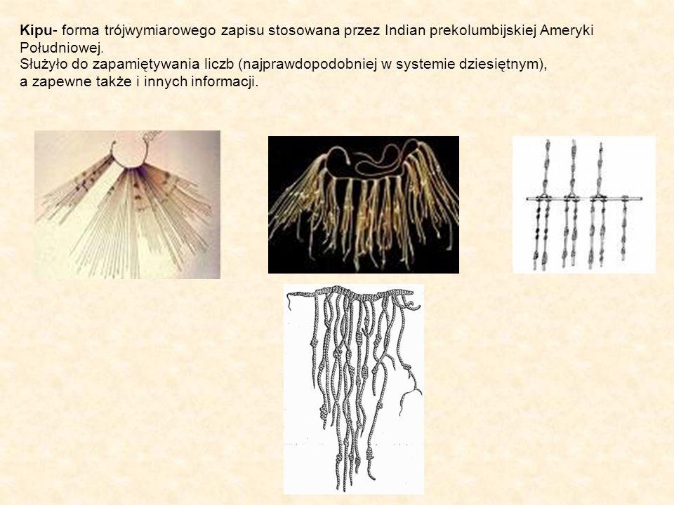 Kipu- forma trójwymiarowego zapisu stosowana przez Indian prekolumbijskiej Ameryki Południowej.