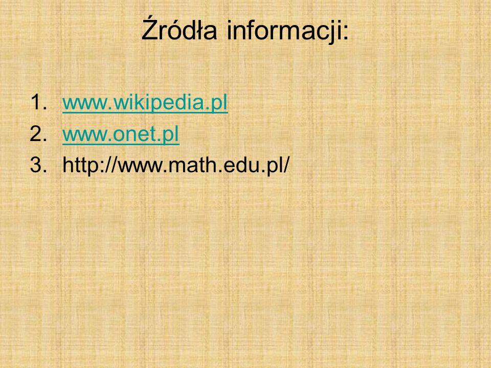 Źródła informacji: www.wikipedia.pl www.onet.pl