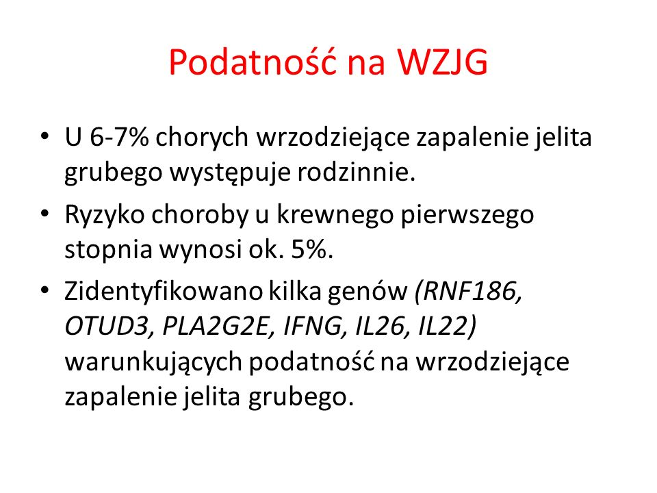 Podatność na WZJG U 6-7% chorych wrzodziejące zapalenie jelita grubego występuje rodzinnie.