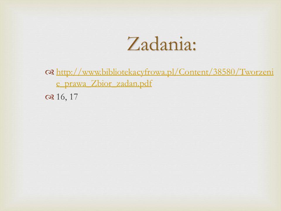 Zadania: http://www.bibliotekacyfrowa.pl/Content/38580/Tworzenie_prawa_Zbior_zadan.pdf 16, 17