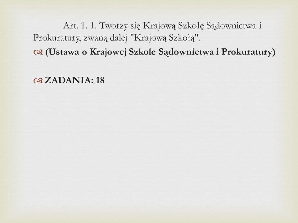 Art. 1. 1. Tworzy się Krajową Szkołę Sądownictwa i Prokuratury, zwaną dalej Krajową Szkołą .