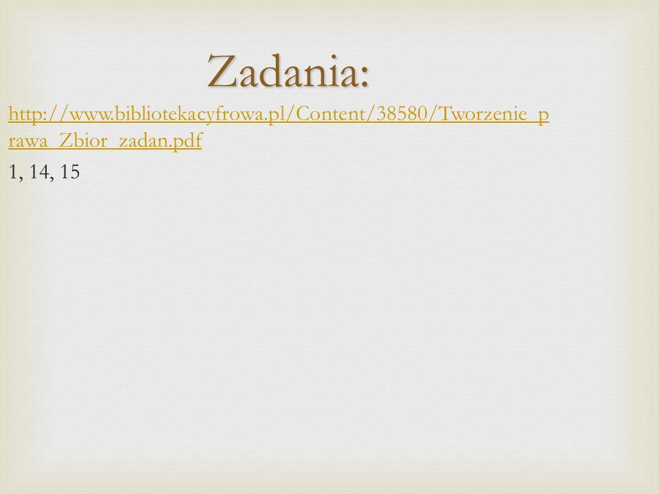 Zadania: http://www.bibliotekacyfrowa.pl/Content/38580/Tworzenie_prawa_Zbior_zadan.pdf 1, 14, 15