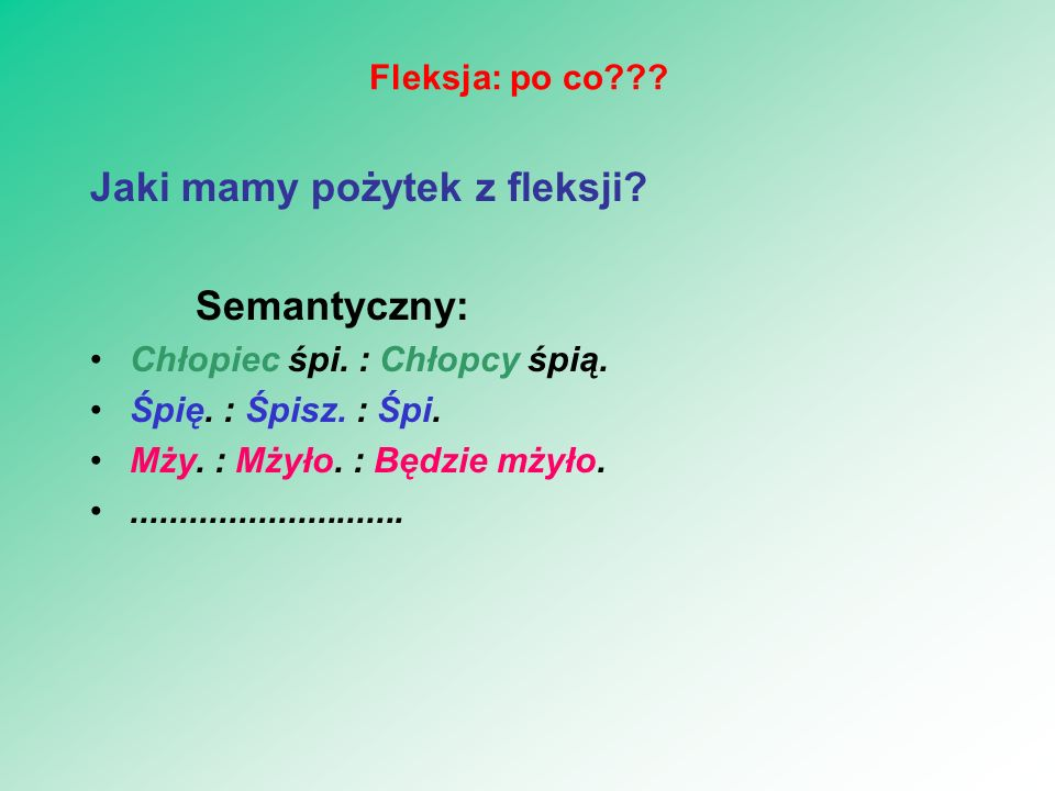 Jaki mamy pożytek z fleksji Semantyczny: