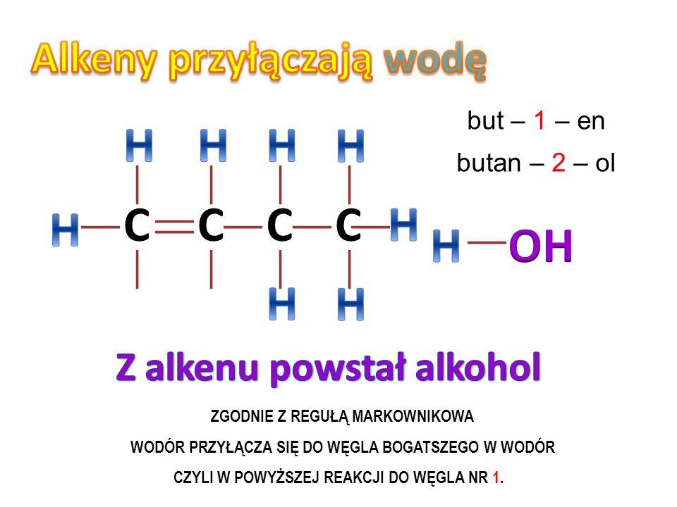 H H H H C C C C H H H OH H H Alkeny przyłączają wodę