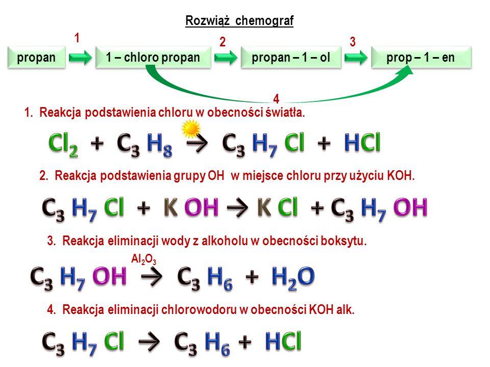 Cl2 + C3 H8 → C3 H7 Cl + HCl C3 H7 Cl + K OH → K Cl + C3 H7 OH