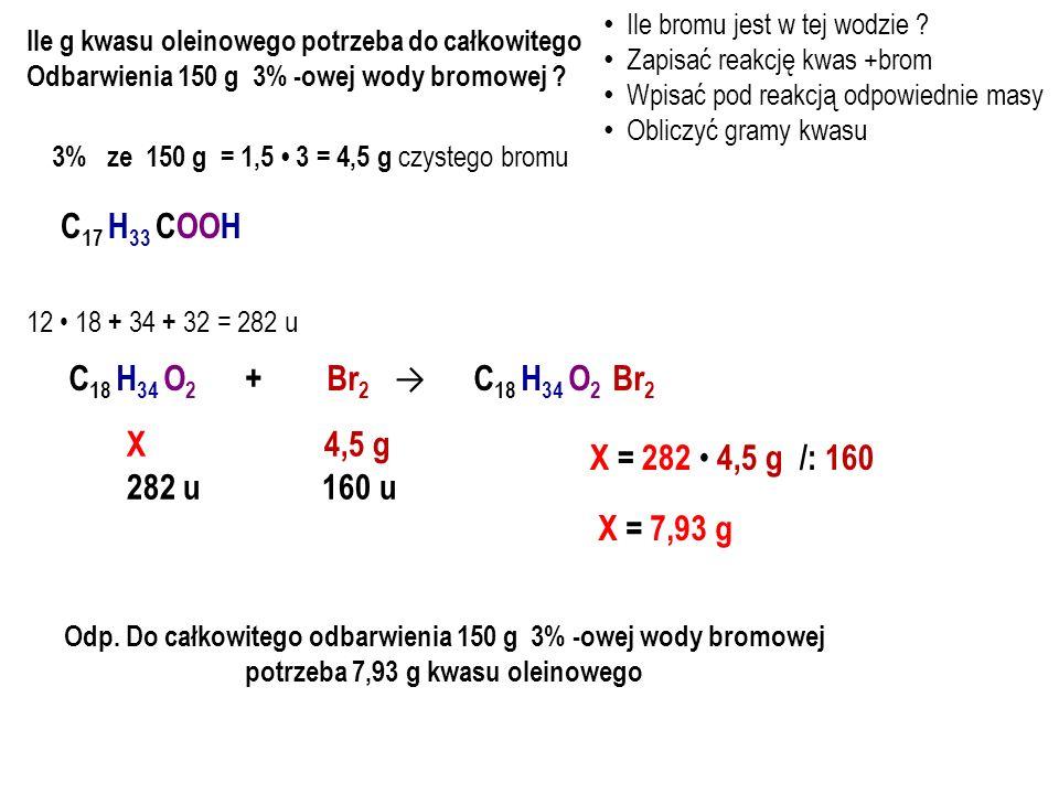 C17 H33 COOH C18 H34 O2 + Br2 → C18 H34 O2 Br2 X 4,5 g