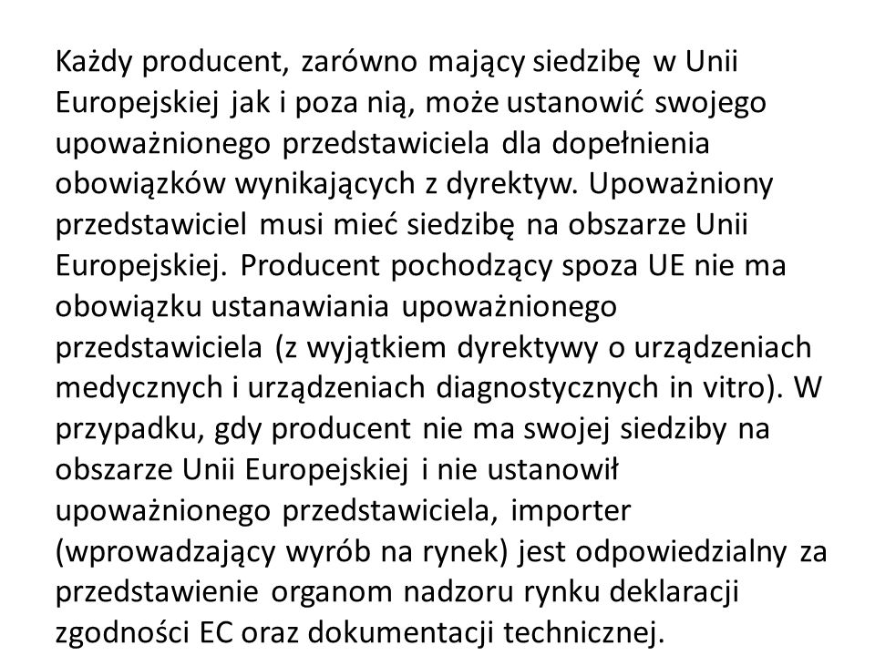 Każdy producent, zarówno mający siedzibę w Unii Europejskiej jak i poza nią, może ustanowić swojego upoważnionego przedstawiciela dla dopełnienia obowiązków wynikających z dyrektyw.