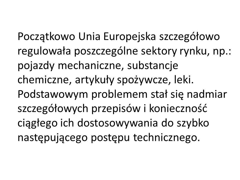 Początkowo Unia Europejska szczegółowo regulowała poszczególne sektory rynku, np.: pojazdy mechaniczne, substancje chemiczne, artykuły spożywcze, leki.