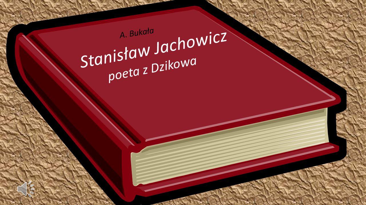 A. Bukała Stanisław Jachowicz poeta z Dzikowa