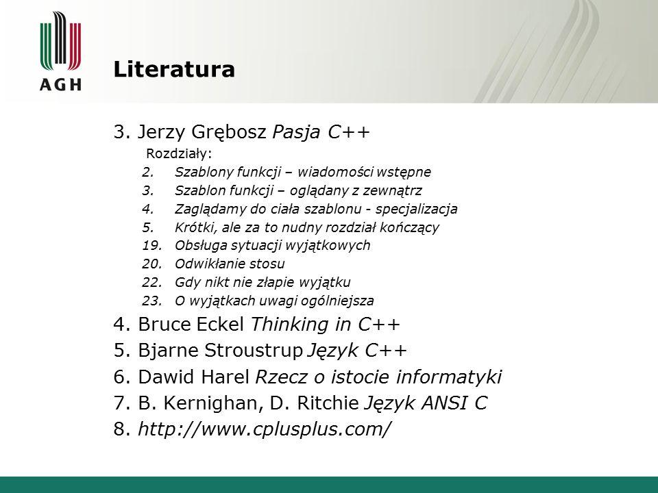 Literatura 3. Jerzy Grębosz Pasja C++ 4. Bruce Eckel Thinking in C++