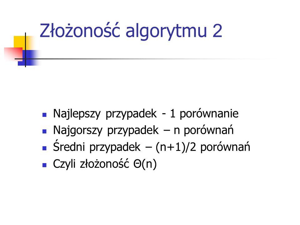 Złożoność algorytmu 2 Najlepszy przypadek - 1 porównanie