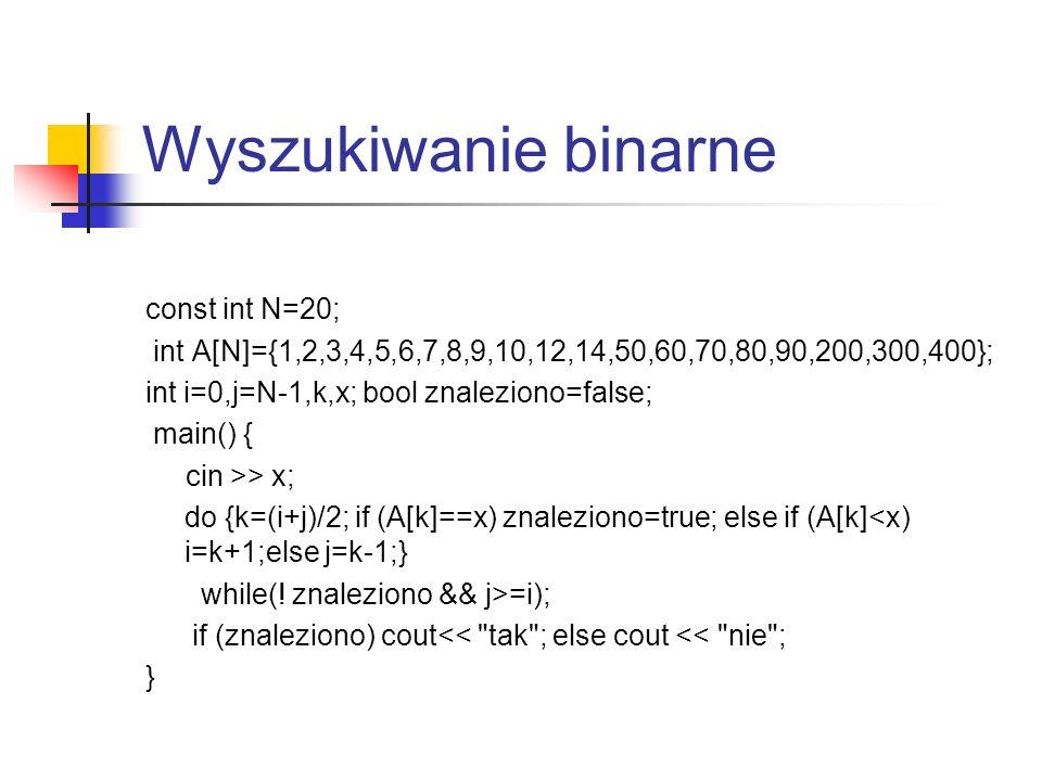 Wyszukiwanie binarne const int N=20;