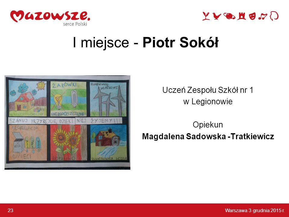 I miejsce - Piotr Sokół Uczeń Zespołu Szkół nr 1 w Legionowie Opiekun Magdalena Sadowska -Tratkiewicz
