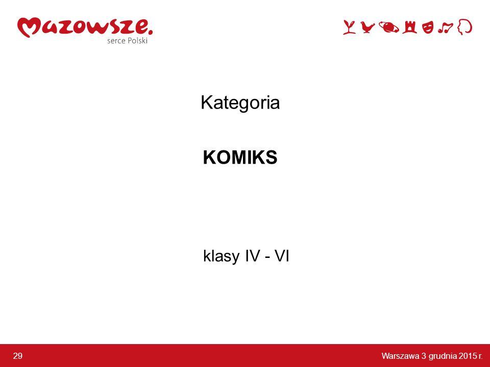 Kategoria KOMIKS klasy IV - VI 29 Warszawa 3 grudnia 2015 r.