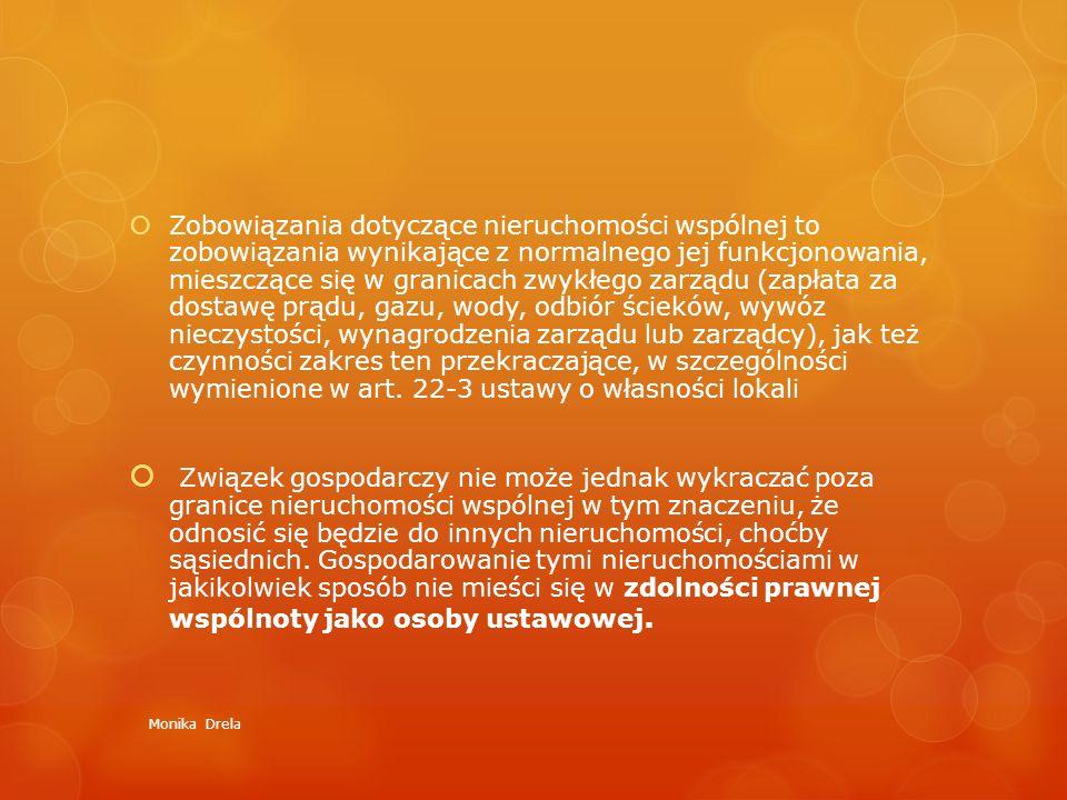 Zobowiązania dotyczące nieruchomości wspólnej to zobowiązania wynikające z normalnego jej funkcjonowania, mieszczące się w granicach zwykłego zarządu (zapłata za dostawę prądu, gazu, wody, odbiór ścieków, wywóz nieczystości, wynagrodzenia zarządu lub zarządcy), jak też czynności zakres ten przekraczające, w szczególności wymienione w art. 22-3 ustawy o własności lokali