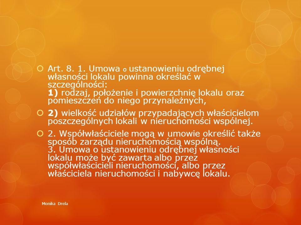 Art. 8. 1. Umowa o ustanowieniu odrębnej własności lokalu powinna określać w szczególności: 1) rodzaj, położenie i powierzchnię lokalu oraz pomieszczeń do niego przynależnych,