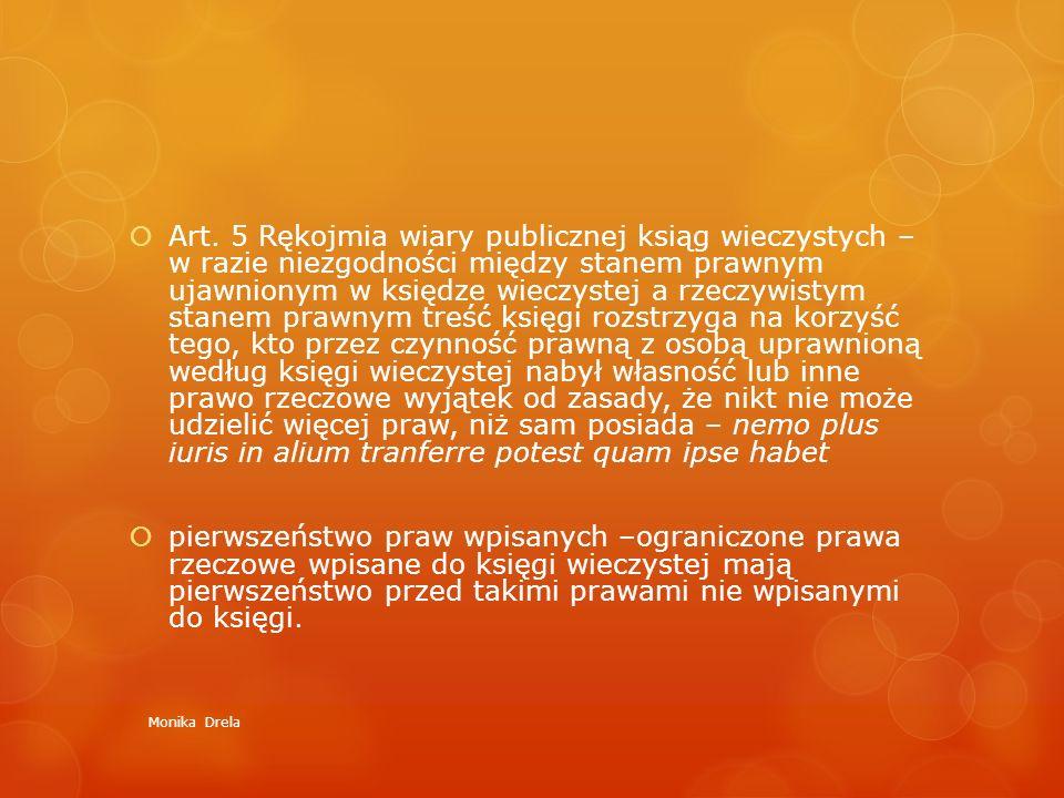 Art. 5 Rękojmia wiary publicznej ksiąg wieczystych – w razie niezgodności między stanem prawnym ujawnionym w księdze wieczystej a rzeczywistym stanem prawnym treść księgi rozstrzyga na korzyść tego, kto przez czynność prawną z osobą uprawnioną według księgi wieczystej nabył własność lub inne prawo rzeczowe wyjątek od zasady, że nikt nie może udzielić więcej praw, niż sam posiada – nemo plus iuris in alium tranferre potest quam ipse habet