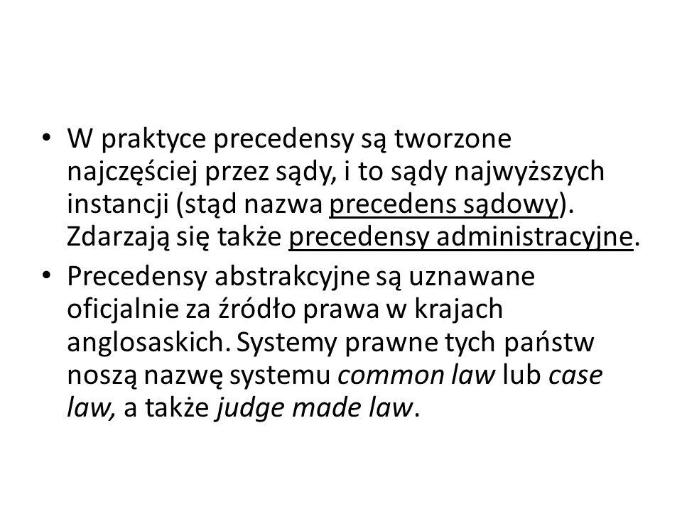 W praktyce precedensy są tworzone najczęściej przez sądy, i to sądy najwyższych instancji (stąd nazwa precedens sądowy). Zdarzają się także precedensy administracyjne.