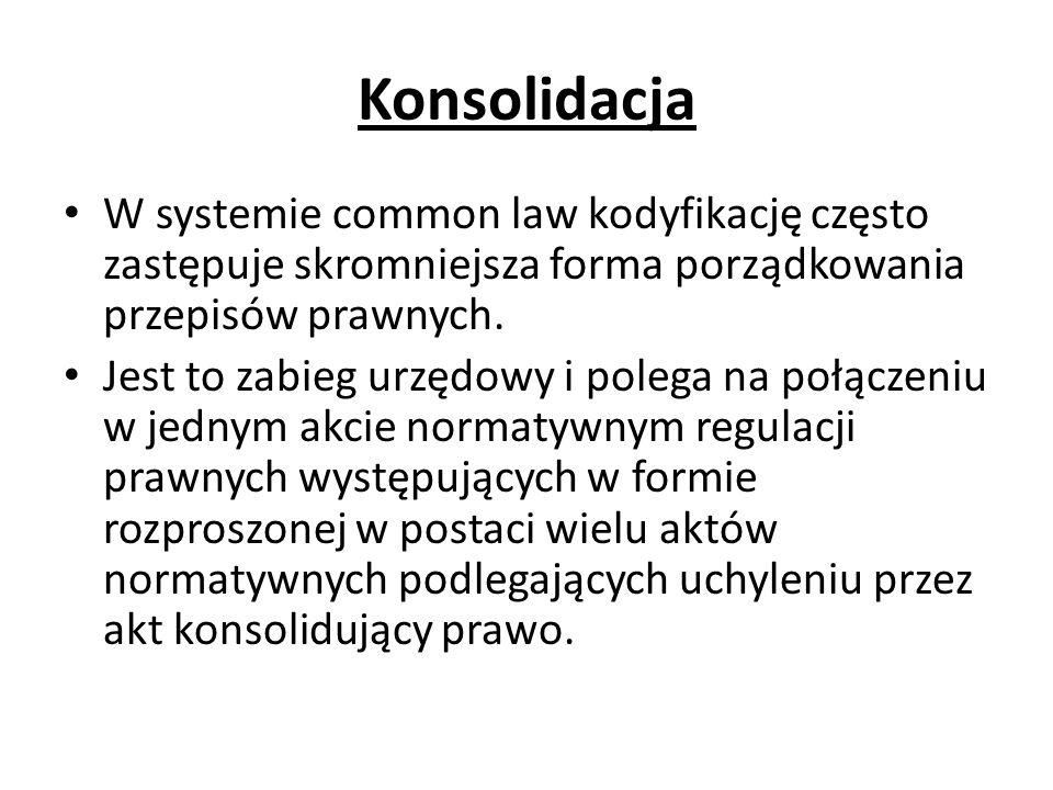 Konsolidacja W systemie common law kodyfikację często zastępuje skromniejsza forma porządkowania przepisów prawnych.