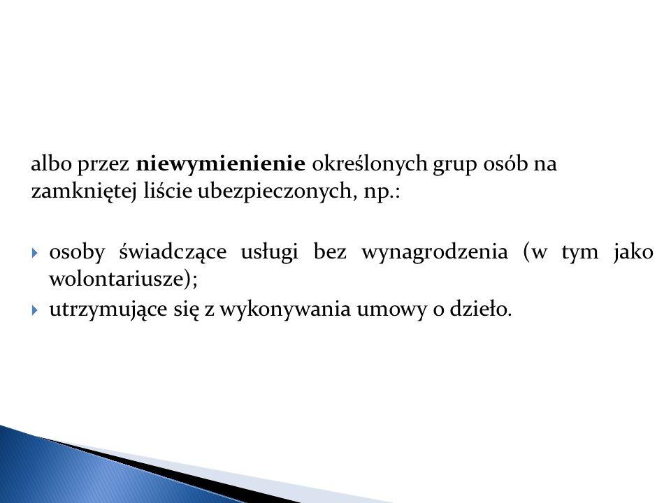 albo przez niewymienienie określonych grup osób na zamkniętej liście ubezpieczonych, np.: