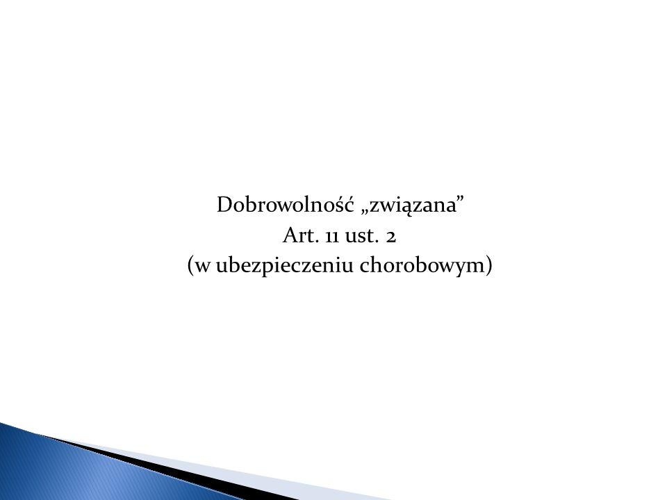 """Dobrowolność """"związana Art. 11 ust. 2 (w ubezpieczeniu chorobowym)"""