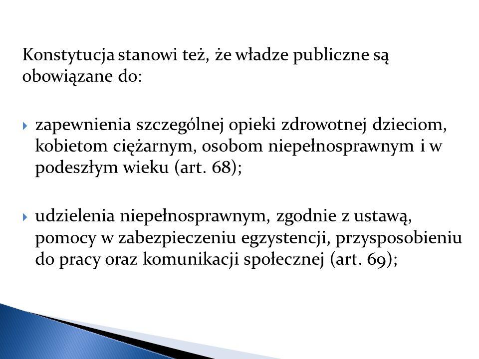 Konstytucja stanowi też, że władze publiczne są obowiązane do: