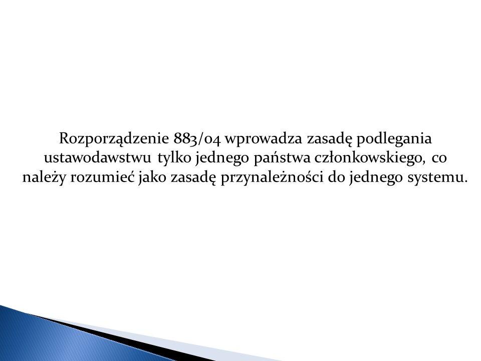 Rozporządzenie 883/04 wprowadza zasadę podlegania ustawodawstwu tylko jednego państwa członkowskiego, co należy rozumieć jako zasadę przynależności do jednego systemu.